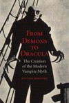 From Demons to Dracula: The Creation of the Modern Vampire Myth by Matthew Beresford
