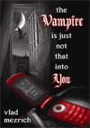 Vampire is Just Not That Into You, The by Vlad Mezrich