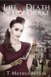 Life and Death of Lily Drake, The by T. Michelle Nelson