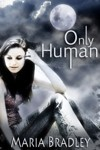 Only Human by Maria Bradley