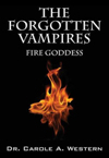 Forgotten Vampires: Fire Goddess by Dr. Carole Western